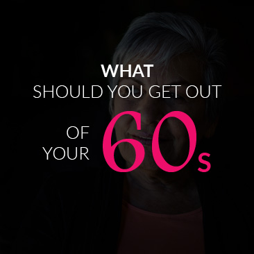 What Should You Get Out of Your 60s