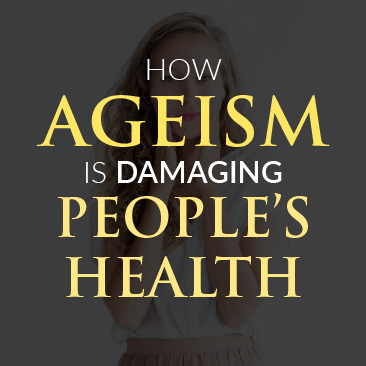 How Ageism is Damaging People's Health