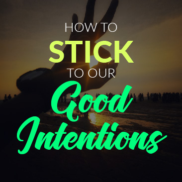 How to Stick to Our Good Intentions