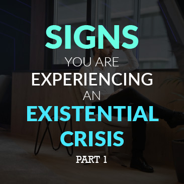 Signs You Are Experiencing An Existential Crisis