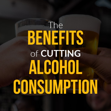 The Benefits of Cutting Alcohol Consumption