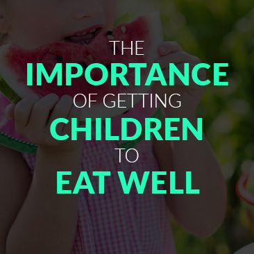The Importance of Getting Children to Eat Well