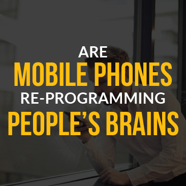 Are Mobile Phones Re-Programming People's Brains