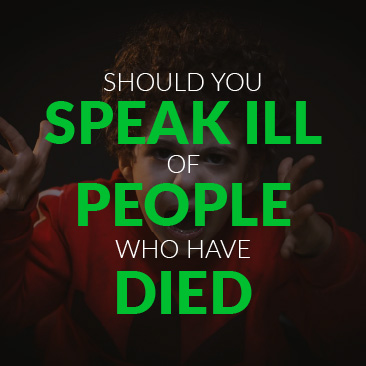 Should you Speak Ill of People Who Have Died