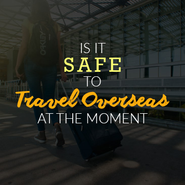 Is it Safe to Travel Overseas at the Moment