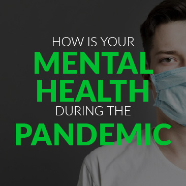 How is Your Mental Health During the Pandemic